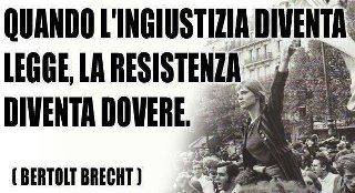 Quando l'Ingiustizia diventa Legge, la Resistenza diventa DOVERE! (Bertolt  Brecht) | Fotografia d' inchiesta, Storia, Cultura e Informazione